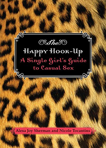 The Happy Hook-Up: A Single Girl's Guide: Sherman, Joy Alexa;