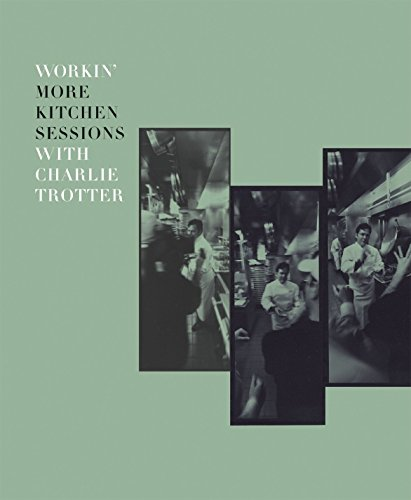 Workin' More Kitchen Sessions with Charlie Trotter (1580086136) by Trotter, Charlie; Zernich, Sari