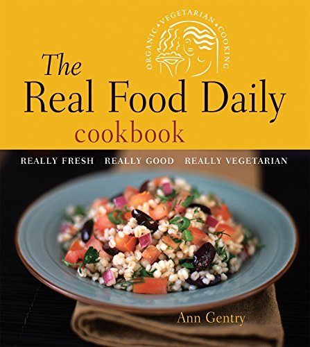 9781580086189: The Real Food Daily Cookbook: Really Fresh, Really Good, Really Vegetarian
