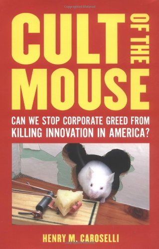 9781580086332: Cult of the Mouse: Can We Stop Corporate Greed from Killing Innovation in America?
