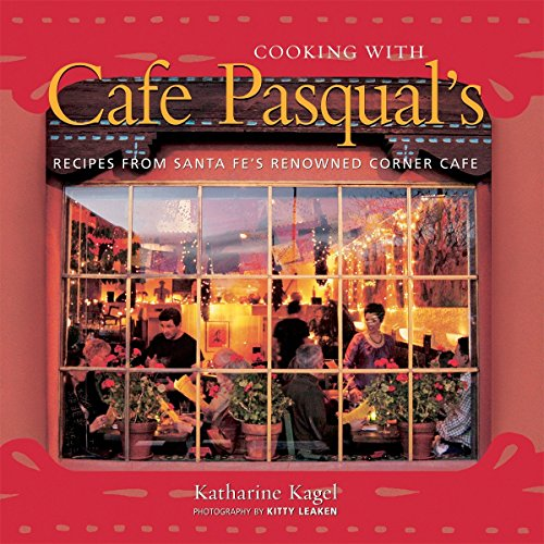 9781580086493: Cooking with Cafe Pasqual's: Recipes from Santa Fe's Renowned Corner Cafe
