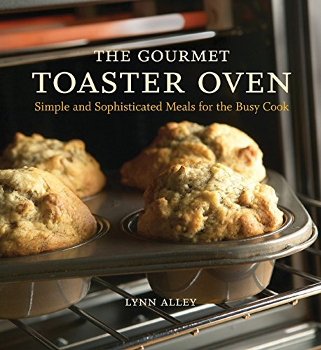 9781580086592: The Gourmet Toaster Oven: Simple and Sophisticated Meals for the Busy Cook