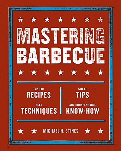 Mastering Barbecue: Tons of Recipes Great Tips Neat Techniques and Indispensible Know-How