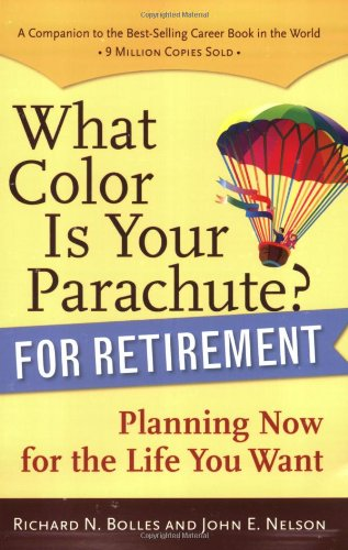 What color is your parachute? for retirement. planning now for the life you want