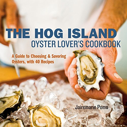 The Hog Island Oyster Lover's Cookbook: A: Jairemarie Pomo