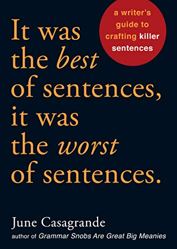 9781580087407: It Was the Best of Sentences, It Was the Worst of Sentences: A Writer's Guide to Crafting Killer Sentences