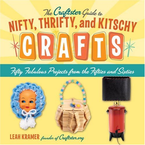 The Craftster Guide to Nifty, Thrifty, and: Leah Kramer