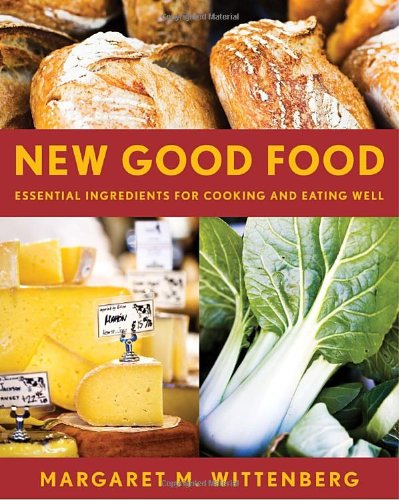 9781580087506: New Good Food, rev: Essential Ingredients for Cooking and Eating Well