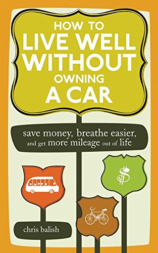 How to live well without owning a car : save money, breathe easier, and get.