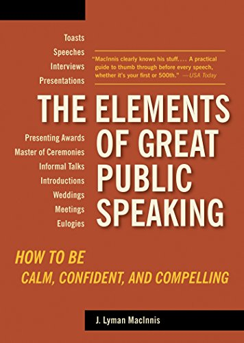9781580087803: The Elements of Great Public Speaking: How to Be Calm, Confident, and Compelling