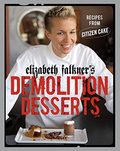 9781580087810: Elizabeth Falkner's Demolition Desserts: Recipes from Citizen Cake