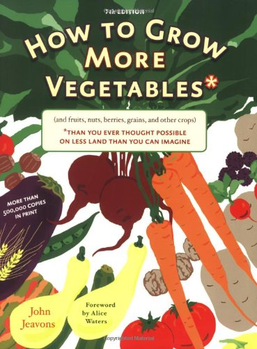 9781580087964: How to Grow More Vegetables: And Fruits, Nuts, Berries, Grains, and Other Crops Than You Can Imagine