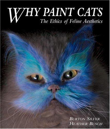 9781580088015: Why Paint Cats: The Ethics of Feline Aesthetics