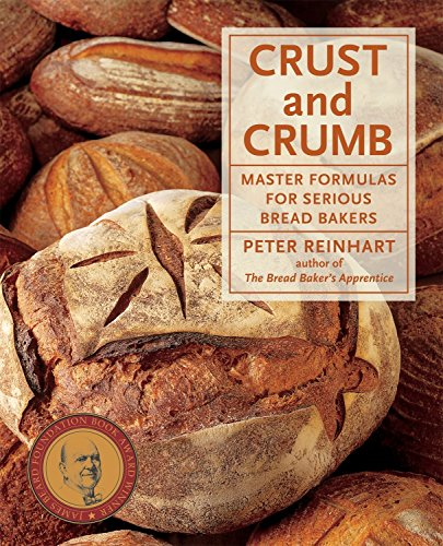 Crust and Crumb: Master Formulas for Serious Bread Bakers (1580088023) by Peter Reinhart