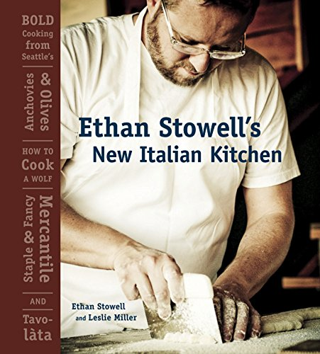 9781580088183: Ethan Stowell's New Italian Kitchen: Bold Cooking from Seattle's Anchovies & Olives, How to Cook A Wolf, Staple & Fancy Mercantile, and Tavolàta