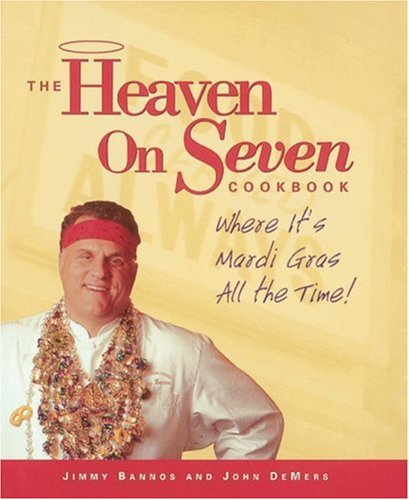 9781580088282: The Heaven on Seven Cookbook: Where It's Mardi Gras All the Time!