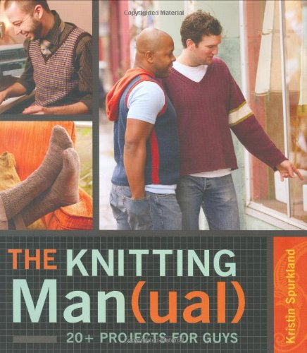 9781580088459: The Knitting Man(ual): 20+ Projects for Guys