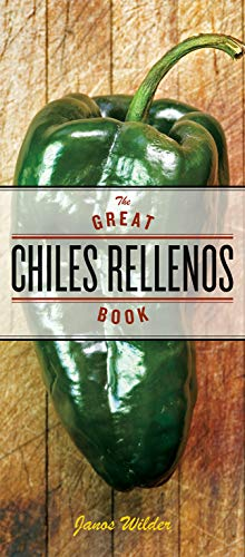 The Great Chiles Rellenos Book: Wilder, Janos