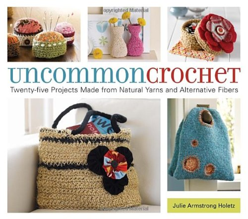 9781580088589: Uncommon Crochet: Twenty-Five Projects Made from Natural Yarns and Alternative Fibers