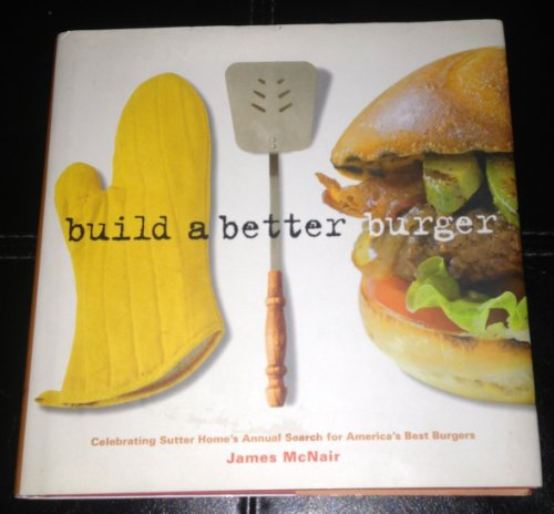 9781580088640: Build a Better Burger: Celebrating Sutter Home's Annual Search for America's Best Burgers