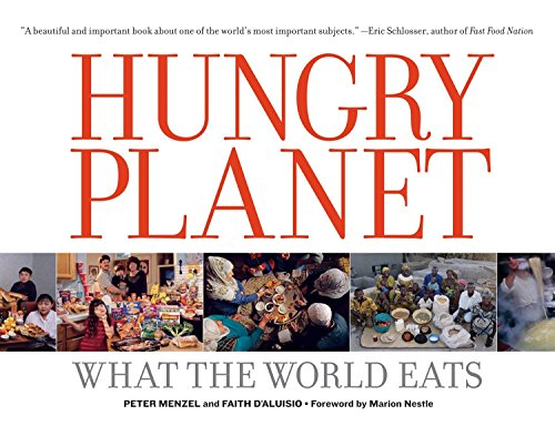Hungry Planet: What the World Eats: Peter Menzel, Faith D'Aluisio