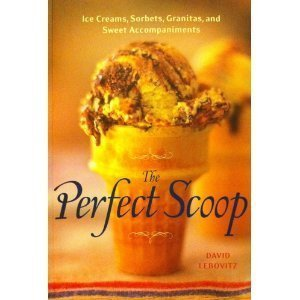 9781580088749: The Perfect Scoop Ice Creams, Sorbets, Granitas, and Sweet Accompaniments
