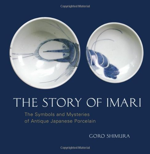 The Story of Imari: The Symbols and Mysteries of Antique Japanese Porcelain: Shimura, Goro