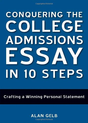 9781580089104: Conquering the College Admissions Essay in 10 Steps: Crafting a Winning Personal Statement