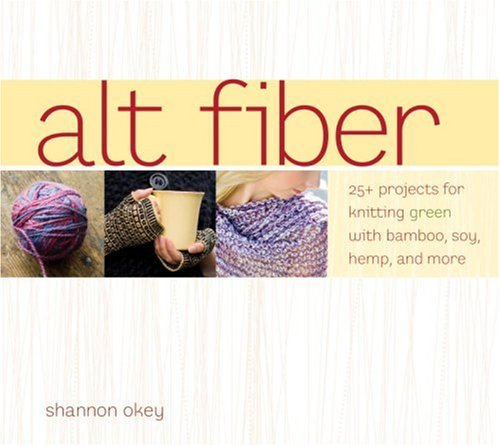 9781580089159: Alt Fiber: 25 Projects for Knitting Green with Bamboo, Soy, Hemp, and More