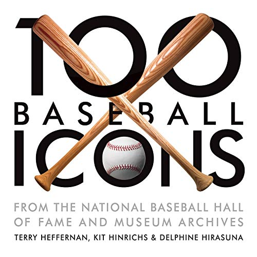 100 Baseball Icons: From the National Baseball Hall of Fame and Museum (158008916X) by Terry Heffernan; Kit Hinrichs; Delphine Hirasuna