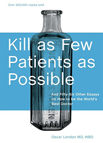 9781580089173: Kill as Few Patients as Possible: And Fifty-Six Other Essays on How to Be the World's Best Doctor