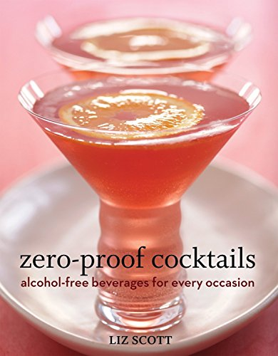 Zero Proof Cocktails: Alcohol-Free Beverages for Every Occasion: Scott, Liz