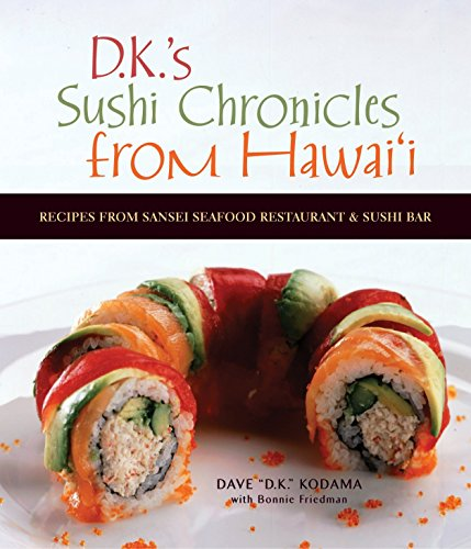 9781580089630: D.K.'s Sushi Chronicles from Hawai'i: Recipes from Sansei Seafood Restaurant & Sushi Bar