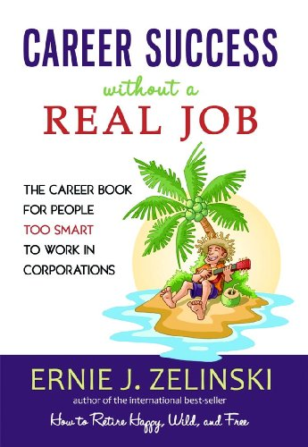 9781580089678: Career Success Without a Real Job: The Career Book for People Too Smart to Work in Corporations