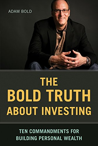 The Bold Truth About Investing: Ten Commandments for Building Personal Wealth: Adam Bold