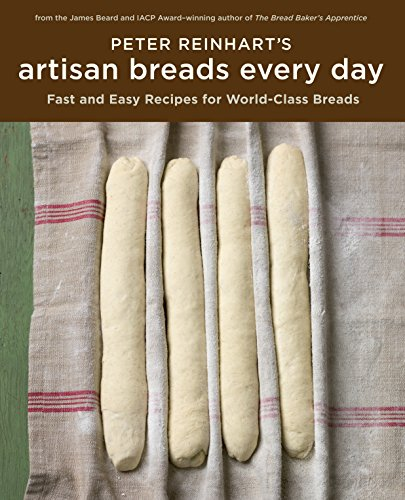 Peter Reinhart's Artisan Breads Every Day (1580089984) by Peter Reinhart