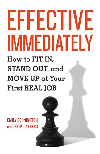 9781580089999: Effective Immediately: How to Fit In, Stand Out, and Move Up at Your First Real Job