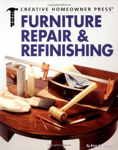 9781580110068: Furniture Repair and Refinishing (Creative Homeowner Ultimate Guide To. . .)