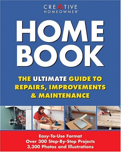Home Book: The Ultimate Guide to Repairs: Editors of Creative
