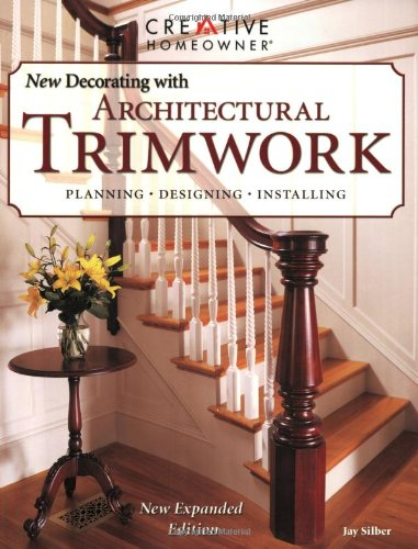 New Decorating With Architectural Trimwork : Planning, Designing, Installing