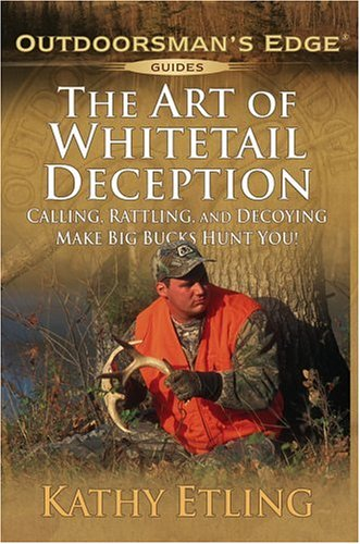 9781580111935: The Art of Whitetail Deception: Calling, Rattling, and Decoying - Make Big Bucks Hunt You! (Outdoorsman's Edge)
