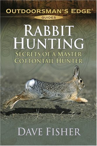 9781580112055: Rabbit Hunting: Secrets of a Master Cottontail Hunter (Outdoorsman's Edge Guides)