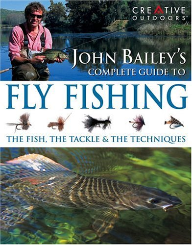 9781580112338: John Bailey's Complete Guide to Fly Fishing