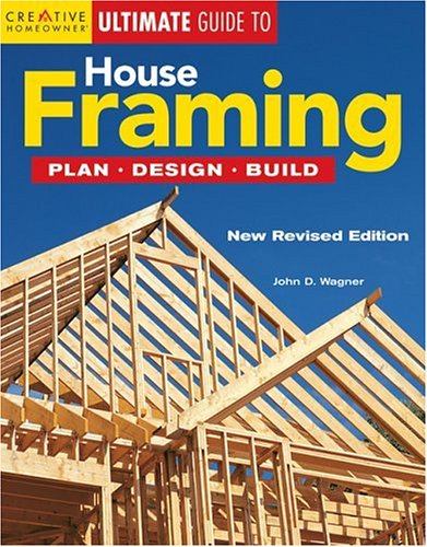 9781580112352: Ultimate Guide to House Framing: Plan, Design, Build (Creative Homeowner Ultimate Guide To. . .)
