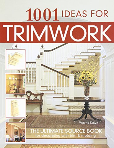 9781580112604: 1001 Ideas for Trimwork: The Ultimate Source Book For Decorating With Trim & Molding (Hundreds of Designs to Bring Warmth & Character to Every Room of Your Home: Doors, Pillars, Wainscoting, & More)