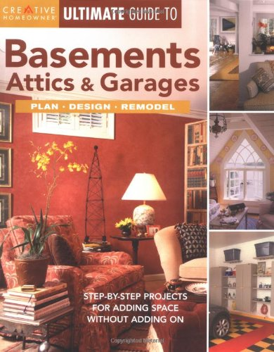 9781580112925: Ultimate Guide to Basements, Attics & Garages: Plan, Design, Remodel (Creative Homeowner Ultimate Guide To.)