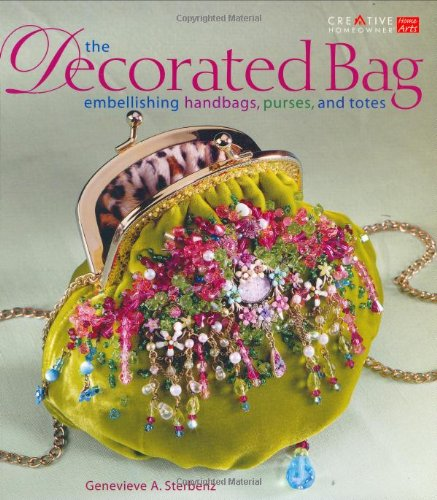 9781580112963: The Decorated Bag: Creating Designer Handbags, Purses, and Totes Using Embellishments