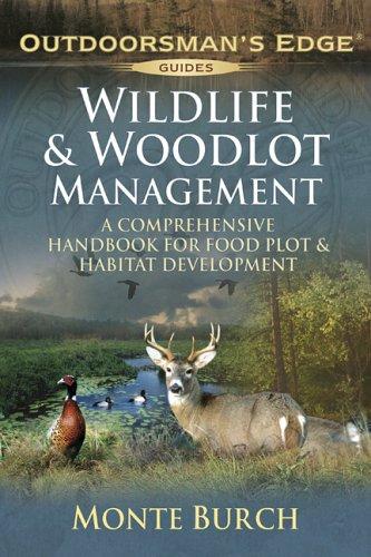 Wildlife & Woodlot Management: A Comprehensive Handbook for Food Plot & Habitat Development (Outdoorsman's Edge) (1580113060) by Monte Burch