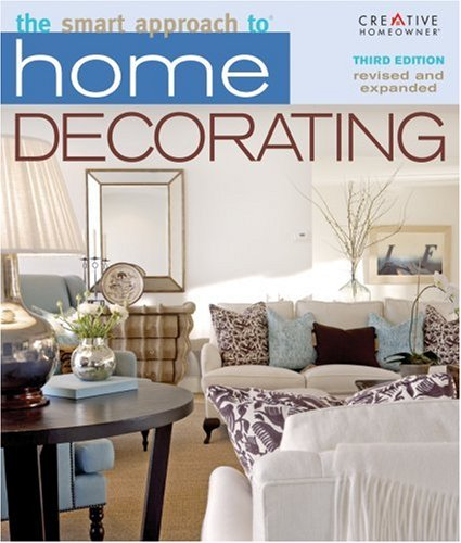 The Smart Approach to® Home Decorating, 3rd Edition (1580113443) by Editors of Creative Homeowner