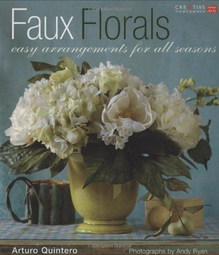 9781580113526: Faux Florals: Arrangements for All Seasons (Creative Home Arts Library) (English and English Edition)